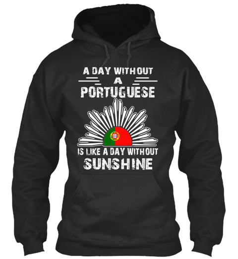 A Day Without A Portuguese Is Like A Day Without Sunshine Jet Black T-Shirt Front