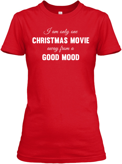 I Am Only One Christmas Movie Away From A Good Mood Red T-Shirt Front