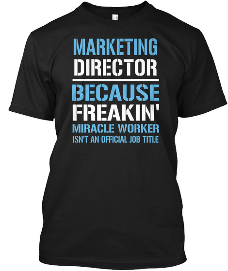 Marketing Director Because Freakin Miracle Worker Isn Tan Official Job Title Black T-Shirt Front