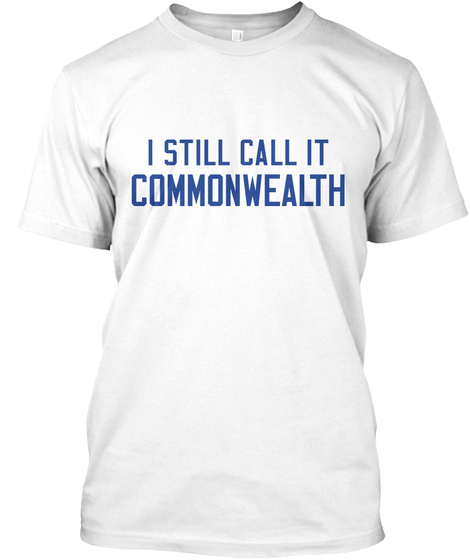 I Still Call It Common Wealth White T-Shirt Front
