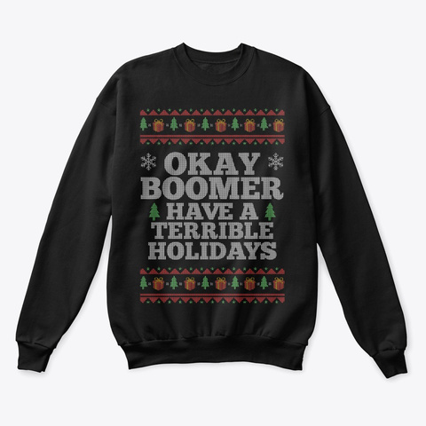 Ok Boomer Have A Terrible Holidays! Black T-Shirt Front