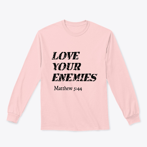 Love Your Enemies Light Pink T-Shirt Front
