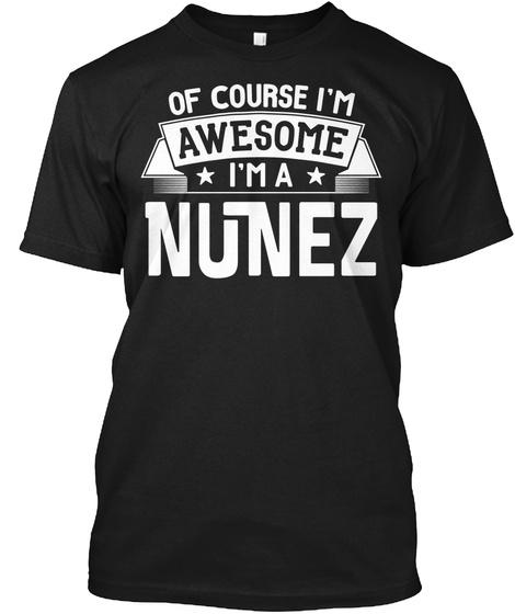 Of Course I'm Awesome I'm A Nunez Black T-Shirt Front