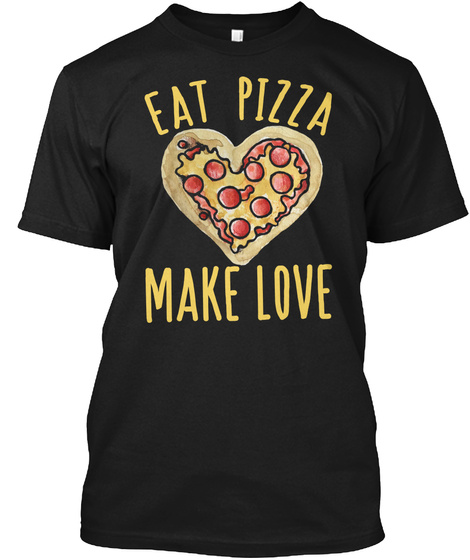 Eat Pizza Make Love Black T-Shirt Front