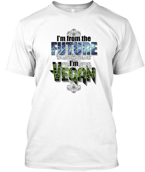 I'm From The Future. I'm Vegan. White T-Shirt Front