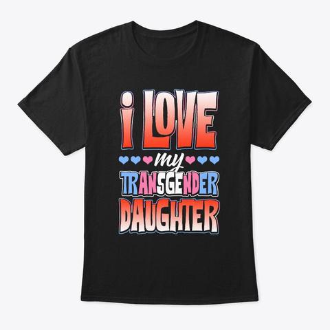 Lgbt I Love My Transgender Daughter Gift Black T-Shirt Front