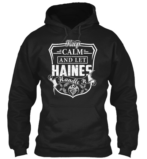 Keep Calm Haines   Name Shirts Black T-Shirt Front