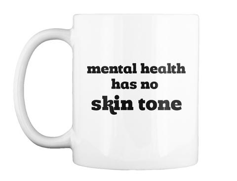 Mental Health  Has No Skin Tone White T-Shirt Front