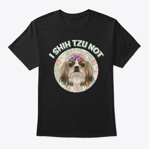 I Shih Tzu Not Cute Dog Themed Gift Black T-Shirt Front