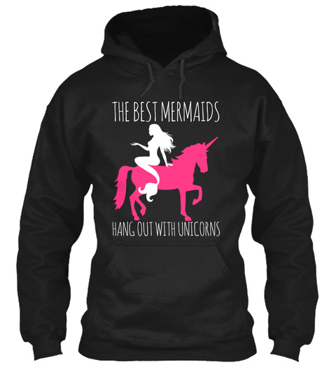 The Best Mermaids Hang Out With Unicorns Black T-Shirt Front