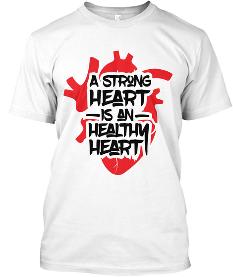 A Strong Heart Is An Healthn Heart White Camiseta Front