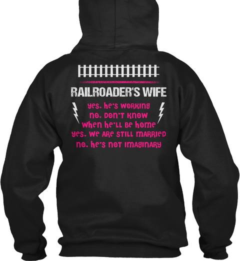 Railroader's Wife  Yes,He's Working No,Don't Know When He'll Be Home  Yes, We Are Still Married No, He's Not Imaginary Black T-Shirt Back