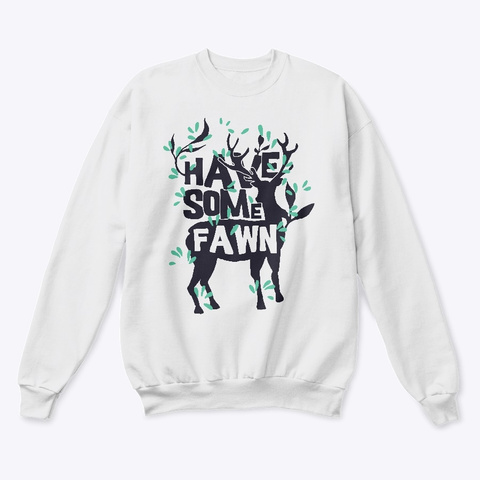 Have Some Fawn White  T-Shirt Front