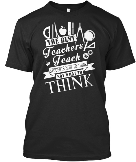 All The Best Teachers Teach Students How To Think Not What To Think Black T-Shirt Front