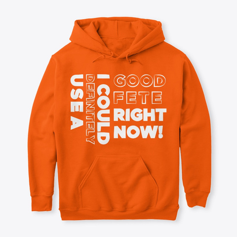Good Fete Hoodie Safety Orange T-Shirt Front