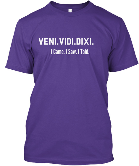 Veni. Vidi. Dixi. I Came. I Saw. I Told.  Purple T-Shirt Front