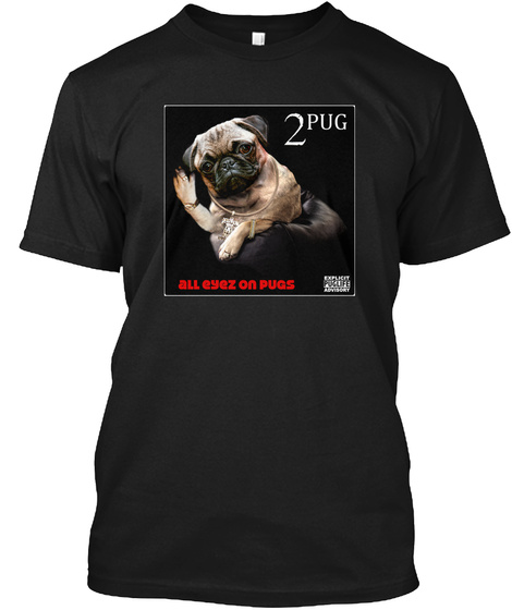 2 Pug All Eyez On Pugs Black T-Shirt Front