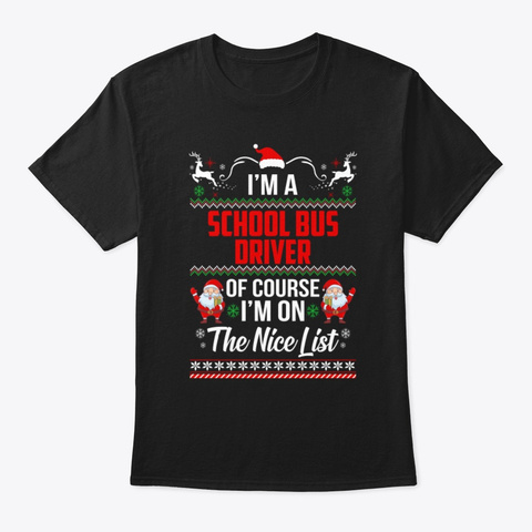 School Bus Driver On The Nice List Ugly Black T-Shirt Front