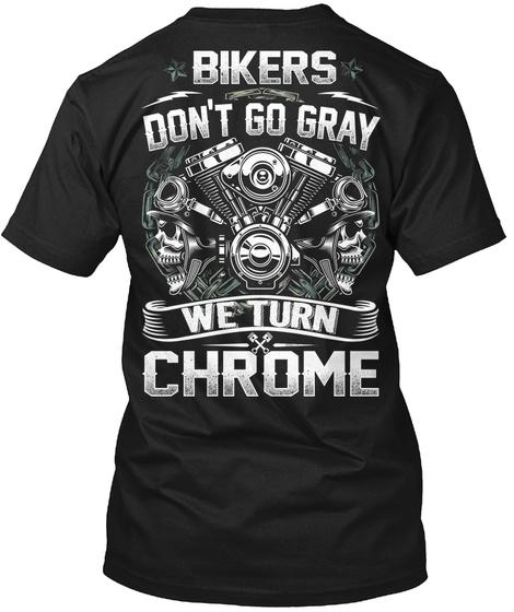 Bikers Don't Go Gray We Turn Chrome Black T-Shirt Back