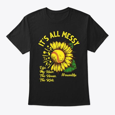 Baseball Mom It's All Messy Mom Life Tee Black T-Shirt Front