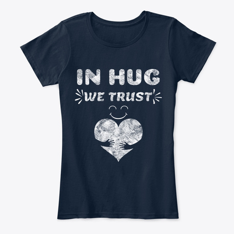 In Hug We Trust Funny Hugs Clothes New Navy T-Shirt Front