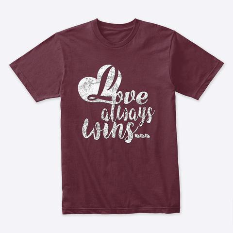 Love Always Wins Maroon T-Shirt Front