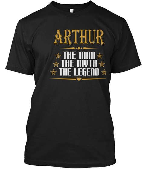 Arthur The Man The Myth The Legend Black T-Shirt Front