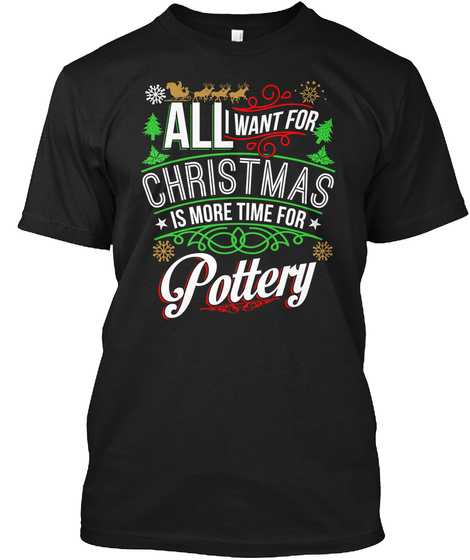 All I Want Is Pottery This Christmas Black T-Shirt Front