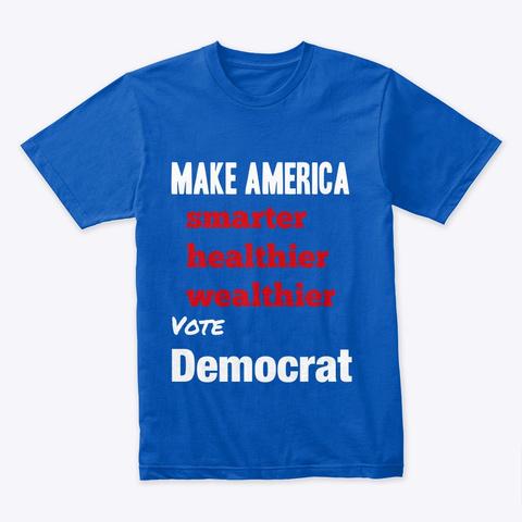 Make America Smarter Healthier Wealthier Royal T-Shirt Front