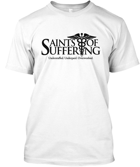 Saints Of Suffering Understaffed. Underpaid. Overworked. White T-Shirt Front