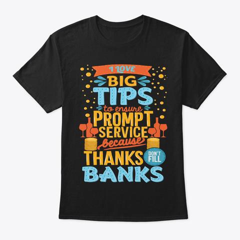 I Love Big Tips To Ensure Prompt Service Black T-Shirt Front