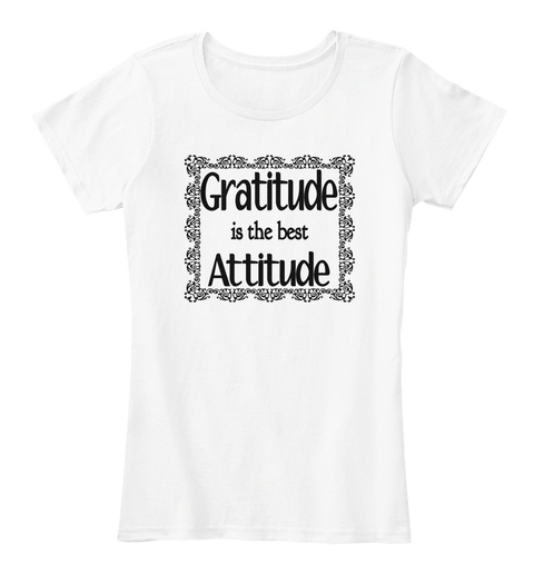 Gratitude Is The Best Attitude White T-Shirt Front