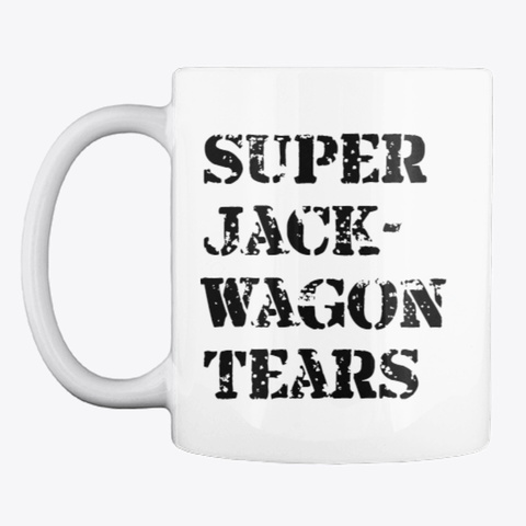 Super Jack Wagon Tears Mug White T-Shirt Front