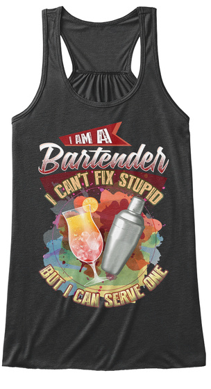 I'm A Bartender I Can't Fix Stupid But I Can Serve One Dark Grey Heather T-Shirt Front