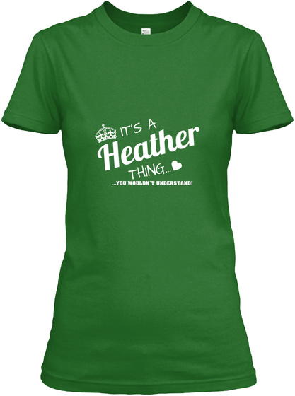 Its A Heather Thing You Woudn't Understand! Irish Green T-Shirt Front