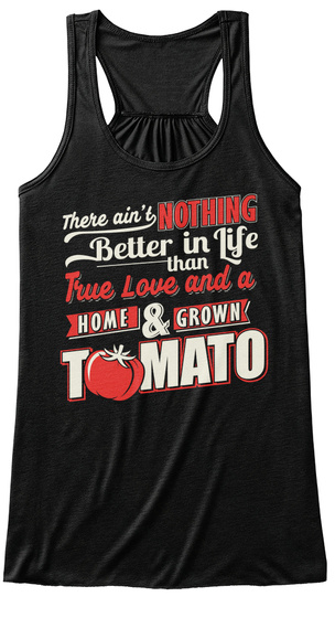 There Ain't Nothing Better In Life Than True Love And A Home & Grown Tomato Black T-Shirt Front