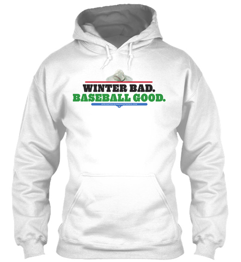 Winter Bad. Baseball Good. White Sweatshirt Front