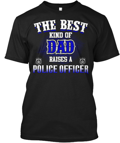 The Best Kind Of Dad Raises A Police Officer Black T-Shirt Front