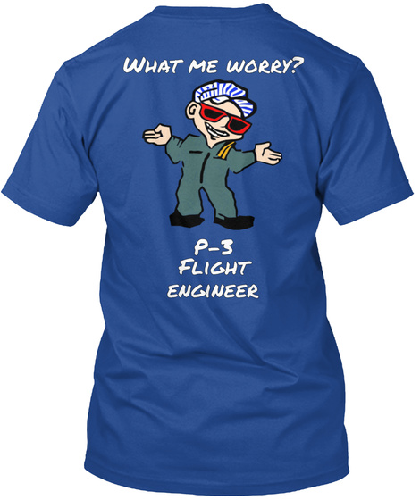 What Me Worry ? P 3  Flight  Engineer Deep Royal T-Shirt Back