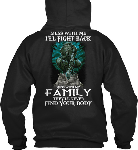 Mess With Me I'll Fight Back Mess With My Family They'll Never Find Your Body Black T-Shirt Back