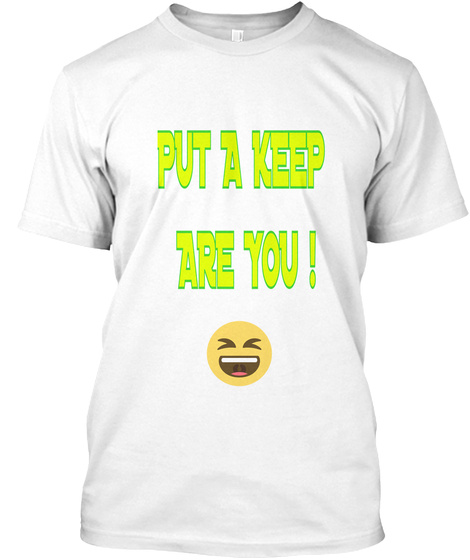 Put A Keep  Are You ! White T-Shirt Front