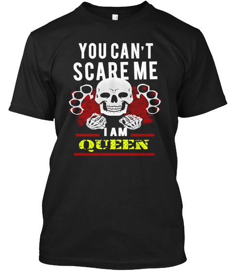 You Can't Scare Me I Am Queen Black T-Shirt Front