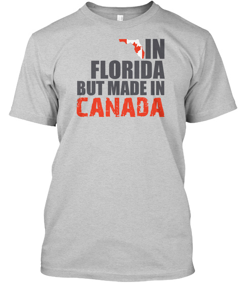 In Florida But Made In Canada Light Steel T-Shirt Front