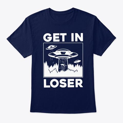 Funny Get In Loser Alien T Shirt Aliens  Navy T-Shirt Front