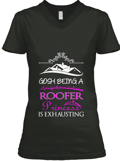 Gosh Being A Roofer Princess Is Exhausting Black T-Shirt Front