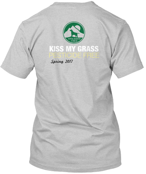 Kiss My Grass Pesticide Free Spring 2017 Light Steel T-Shirt Back