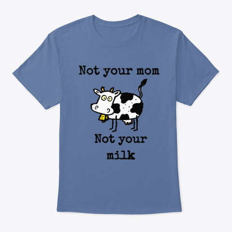 Not Your Milk Tee Denim Blue T-Shirt Front