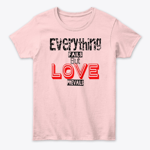 Everything Fails But Not Love  Light Pink T-Shirt Front