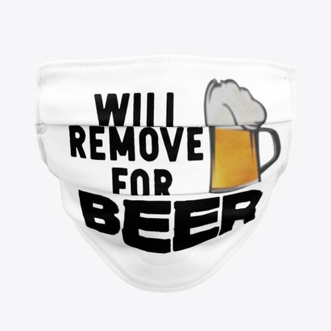 Will Remove For Beer Masks Facemask Mask Standard T-Shirt Front