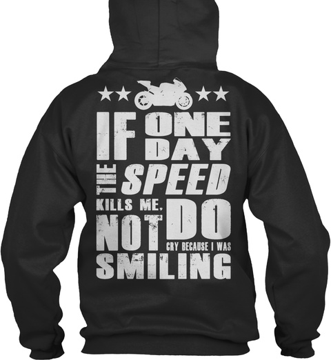 If One Day The Speed Kills Me Do Not Cry Because I Was Smiling Jet Black T-Shirt Back